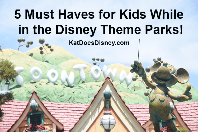5 Must Haves for Kids While in the Disney Theme Parks