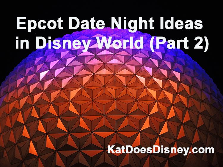 Epcot Date Night Ideas in Disney World (Part 2)