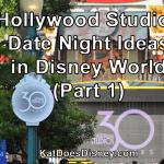 Hollywood Studios Date Night Ideas in Disney World (Part 1)