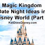 Magic Kingdom Date Night Ideas in Disney World (Part 1)