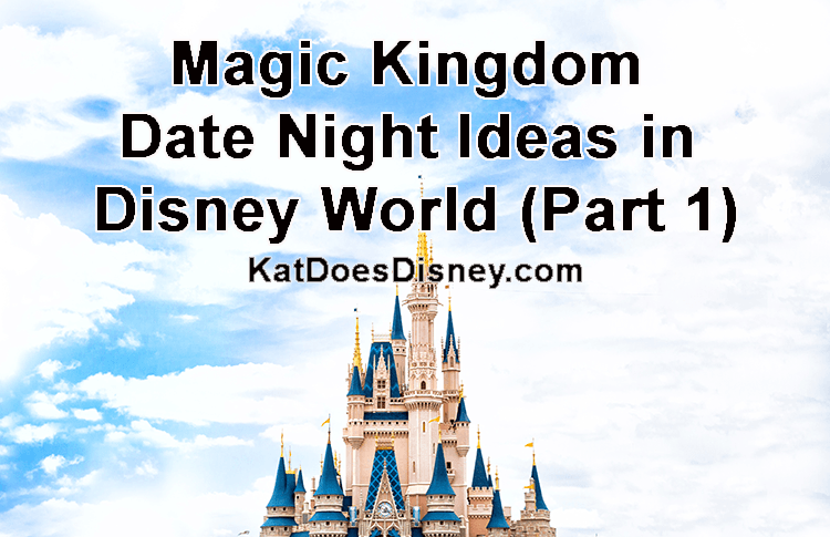 Magic Kingdom Date Night Ideas in Disney World (Part 1)
