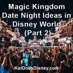 Magic Kingdom Date Night Ideas in Disney World (Part 2)