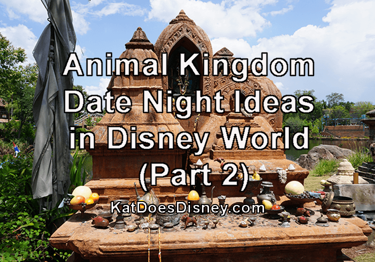 Animal Kingdom Date Night Ideas in Disney World (Part 2)