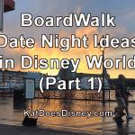 BoardWalk Date Night Ideas in Disney World (Part 1)