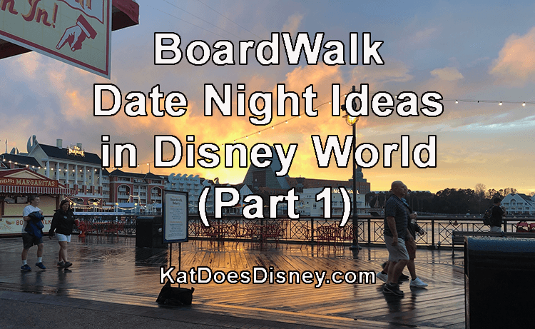 BoardWalk Date Night Ideas in Disney World (Part 1)