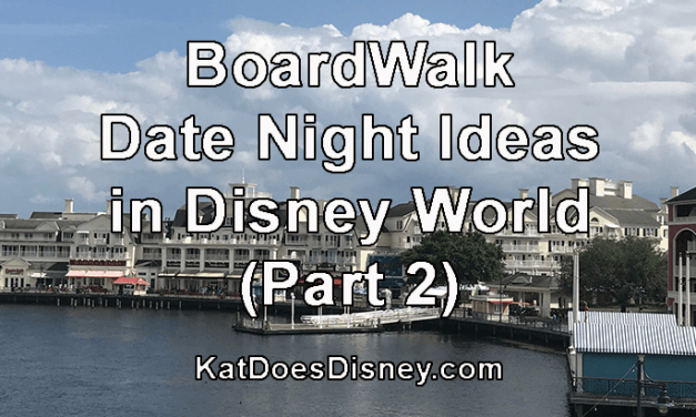 BoardWalk Date Night Ideas in Disney World (Part 2)