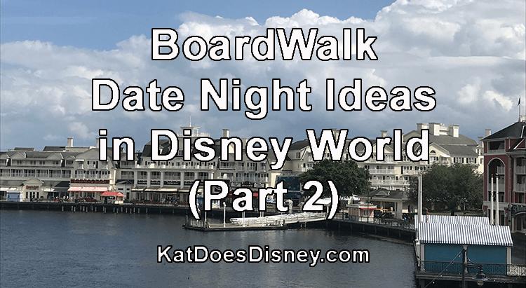 BoardWalk Date Night Ideas in Disney World (Part 2)