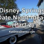 Disney Springs Date Night Ideas (Part 2)