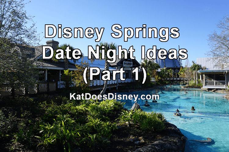 Disney Springs Date Night Ideas (Part 1)