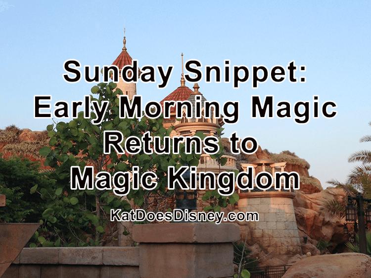 Sunday Snippet: Early Morning Magic Returns to Magic Kingdom