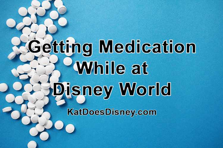 Getting Medication While at Disney World