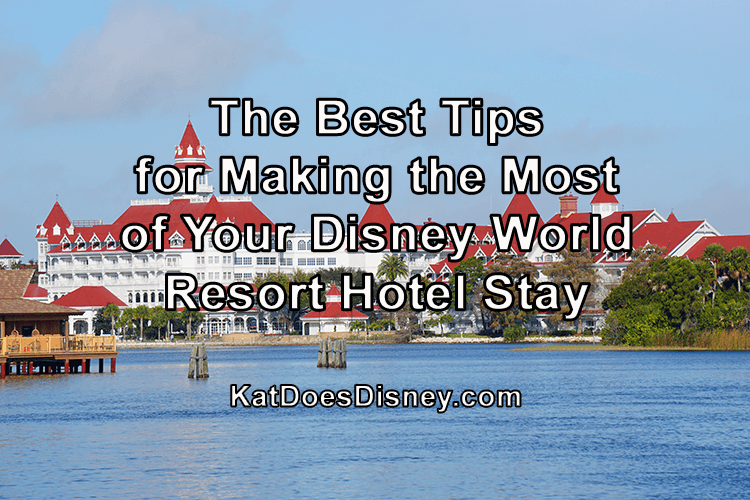 The Best Tips for Making the Most of Your Disney World Resort Hotel Stay